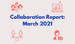 Collaboration Report Update: March 2021